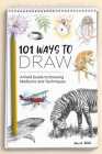 101 Ways to Draw: A Field Guide to Drawing Mediums and Techniques Cover Image