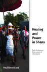 Healing and Power in Ghana: Early Indigenous Expressions of Christianity (Studies in World Christianity) Cover Image