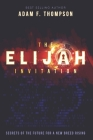 The Elijah Invitation: Secrets of the future for a new breed rising Cover Image
