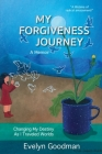 My Forgiveness Journey: Changing My Destiny As I Traveled Worlds, A Memoir Cover Image