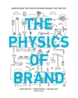 The Physics of Brand: Understand the Forces Behind Brands That Matter Cover Image