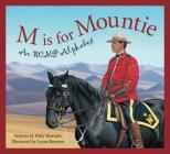 M is for Mountie: An RCMP Alphabet Cover Image
