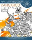 Kangaroo Coloring Book: An Adult Coloring Book of 40 Zentangle Kangaroo Coloing Pages with Intricate Patterns (Animal Coloring Books for Adults #27) Cover Image