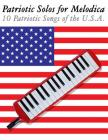 Patriotic Solos for Melodica: 10 Patriotic Songs of the U.S.A. Cover Image