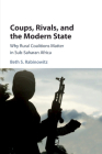 Coups, Rivals, and the Modern State: Why Rural Coalitions Matter in Sub-Saharan Africa Cover Image