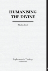 Humanising The Divine (Explorations in Theology #1) Cover Image