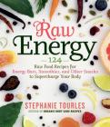 Raw Energy: 124 Raw Food Recipes for Energy Bars, Smoothies, and Other Snacks to Supercharge Your Body Cover Image