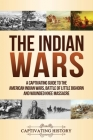 The Indian Wars: A Captivating Guide to the American Indian Wars, Battle of Little Bighorn and Wounded Knee Massacre Cover Image