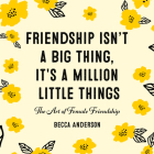 Friendship Isn't a Big Thing, It's a Million Little Things: The Art of Female Friendship (Female Friendship, Best Friend Gift, Affirmations, for Fans Cover Image