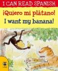 ¡Queiro Mi Plátano! / I Want My Banana (I Can Read Spanish) Cover Image