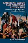 American Labor and Economic Citizenship: New Capitalism from World War I to the Great Depression Cover Image