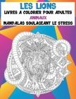 Livres à colorier pour adultes - Mandalas soulageant le stress - Animaux - les Lions Cover Image