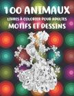 Livres à colorier pour adultes - Motifs et dessins - 100 animaux Cover Image