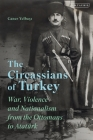 The Circassians of Turkey: War, Violence and Nationalism from the Ottomans to Atatürk Cover Image