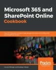 Microsoft 365 and SharePoint Online Cookbook: Over 100 actionable recipes to help you perform everyday tasks effectively in Microsoft 365 Cover Image