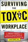 Surviving the Toxic Workplace: Protect Yourself Against Coworkers, Bosses, and Work Environments That Poison Your Day Cover Image