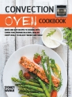 Convection Oven Cookbook: Quick and Easy Recipes to Cooking with Convection. Prepare Delicious, Healthy, Crispy Meals to Delight Friends and Fam Cover Image