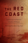 The Red Coast: Radicalism and Anti-Radicalism in Southwest Washington Cover Image