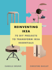 Reinventing Ikea: 70 DIY Projects to Transform Ikea Essentials Cover Image