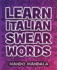 Learn ITALIAN Swear Words - Italian Swear Words Over F***ING Mandalas + English Translation: Coloring Book For Adults - Stress Relieving Swear Word Ad Cover Image