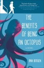 The Benefits of Being an Octopus: A Novel Cover Image