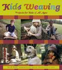 Kids Weaving: Projects for Kids of All Ages Cover Image