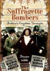 The Suffragette Bombers: Britain's Forgotten Terrorists Cover Image