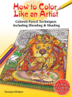 How to Color Like an Artist: Colored Pencil Techniques Including Blending & Shading Cover Image