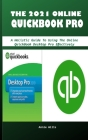 The 2021 Online Quickbook Pro: A Holistic Guide To Using The Online QuickBook Desktop Pro Effectively Cover Image