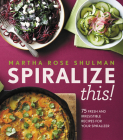 Spiralize This!: 75 Fresh and Delicious Recipes for Your Spiralizer Cover Image