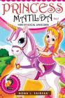 Princess Matilda and Her Magical Unicorn Book 2: Books for Kids: Princess Matilda and Her Magical Unicorn Book 3 - Children's Books, Kids Books, Bedti Cover Image