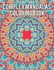Complex Mandalas Coloring Book: An Adult Coloring Book Featuring Beautiful Intricate Mandalas Designed for Stress Relief and Relaxation Cover Image