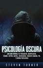 Psicología oscura: Una guía esencial de persuasión, manipulación, engaño, control mental, negociación, conducta humana, PNL y guerra psic Cover Image