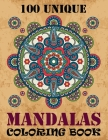 100 Unique Mandalas Coloring Book: Adult Coloring Book 100 Mandala Images Stress Management Coloring Book For Relaxation, Meditation, Happiness and Re Cover Image