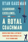 Leadership, Excellence, and a Royal Coachman: Observations from a Lifetime of Transitions from Corporate Life to Fly Fishing Guide Cover Image