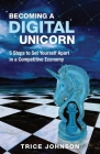 Becoming a Digital Unicorn: 5 Steps to Set Yourself Apart in a Competitive Economy Cover Image