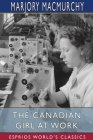 The Canadian Girl at Work (Esprios Classics) Cover Image