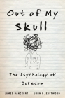Out of My Skull: The Psychology of Boredom Cover Image