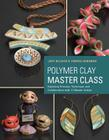 Polymer Clay Master Class: Exploring Process, Technique, and Collaboration with 11 Master Artists Cover Image