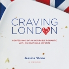 Craving London: Confessions of an Incurable Romantic with an Insatiable Appetite Cover Image