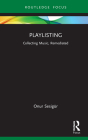 Playlisting: Collecting Music, Remediated (Routledge Focus on Digital Media and Culture) Cover Image