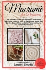 Macramè for Beginners: Ultimate Guide For Beginners On Making Macramè Patterns Such As Handmade Home and Garden Décor, Plant and Wall Pattern Cover Image