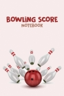 Bowling Score Notebook: The Perfect Bowling Score Journal, Best Gift for Bowling Lovers Cover Image