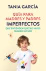 Guía para madres y padres imperfectos que saben que sus hijos también lo son / Guide for Imperfect ParentsWho Know Their Children Are Too Cover Image