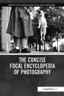 The Concise Focal Encyclopedia of Photography: From the First Photo on Paper to the Digital Revolution Cover Image