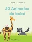 50 bebés de animales: Un libro para colorear con 50 increíbles y adorables animales y granjas para colorear durante horas de relajación Tama Cover Image