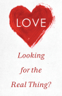 Love: Looking for the Real Thing? (Pack of 25) Cover Image