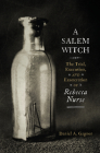 A Salem Witch: The Trial, Execution, and Exoneration of Rebecca Nurse Cover Image