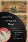 Modern Things on Trial: Islam's Global and Material Reformation in the Age of Rida, 1865-1935 Cover Image