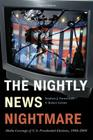 The Nightly News Nightmare: Media Coverage of U.S. Presidential Elections, 1988-2008, Third Edition Cover Image